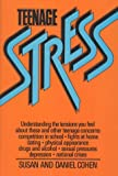 Teenage Stress, Daniel Cohen and Susan Cohen, 0871314231