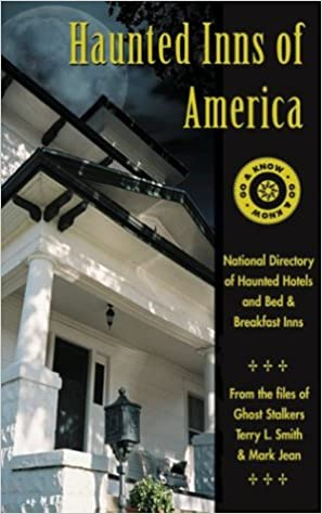 Haunted Inns of America: Go and Know: National Directory of Haunted Hotels and Bed and Breakfast Inns Paperback – January 1, 1999 by Terry L. Smith (Author), Mark Jean (Author)