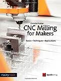 Cnc Milling for Makers: Basics - Techniques - Applications