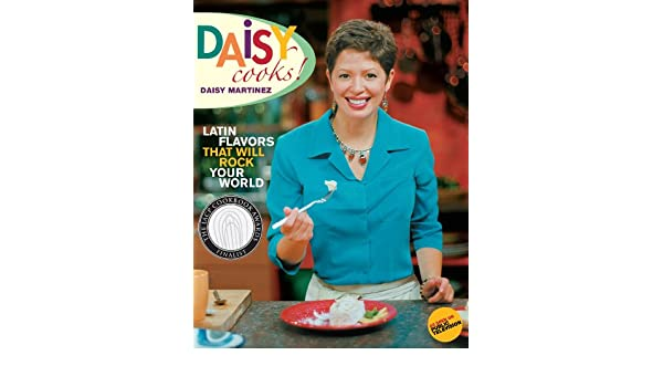 Daisy Cooks!: Latin Flavors That Will Rock Your World (English Edition) eBook: Daisy Martinez: Amazon.es: Tienda Kindle