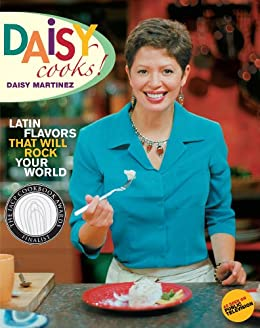 Daisy Cooks!: Latin Flavors That Will Rock Your World by [Martinez, Daisy