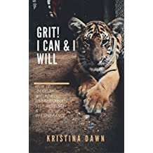 Grit: How To  Develop Willpower, Unbreakable Self-Reliance, Have Passion, Perseverance And Grow Guts: Perseverance, Mental Strength, Applied Psychology
