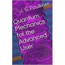 Quantum Mechanics for the Advanced User