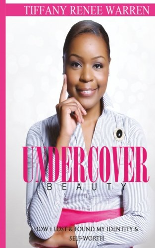 Undercover Beauty: How I Lost & Found My Identity & Self-Worth