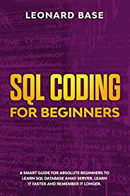 SQL Coding For Beginners: A Smart Guide For Absolute Beginners To Learn SQL Database And Server. Learn It Fast