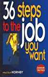 36 Steps to the Job You Want, Malcolm Hornby, 0273635468