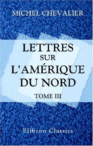 Lettres sur l'Amérique du Nord: Tome 3 (French Edition) pdf
