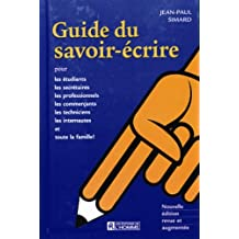 Le guide du savoir-écrire: Pour les étudiants, les secrétaires, les professionnels, les commerçants ,les techniciens, les internautes et toute la famille!