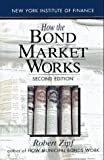 How the Bond Market Works, Robert Zipf, 0131243063