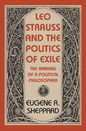 Leo Strauss and the Politics of Exile: The Making of a Political Philosopher (Tauber Institute for the Study of European