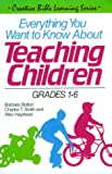 img - for Everything You Want to Know about Teaching Children: Grades 1-6 (Creative Bible Learning Series) book / textbook / text book