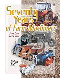 Seventy Years of Farm Machinery: Part One: Seed Time