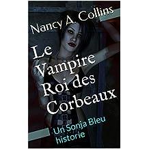 Le Vampire Roi des Corbeaux: Un Sonja Bleu historie (Les Sonja Bleu Chroniques t. 6) (French Edition)