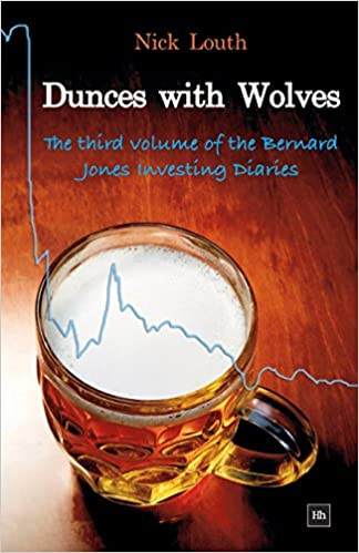 Ebooks ilmaiseksi pdf download Dunces with Wolves: The third volume of the Bernard Jones Investing Diaries 190665901X by Nick Louth PDB
