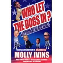 Who Let the Dogs In?: A Personal History of America's Most Incredible Political Animals