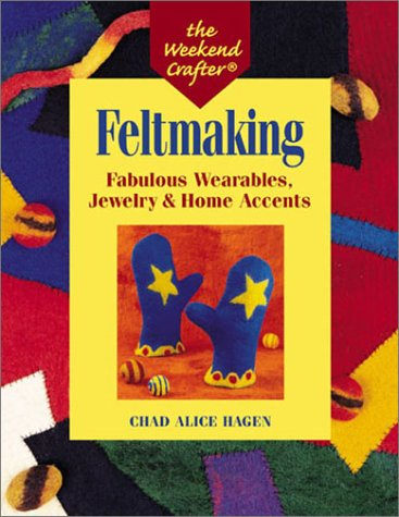 Feltmaking  Fabulous Wearables Jewelry And Home Accents  The Weekend Crafter