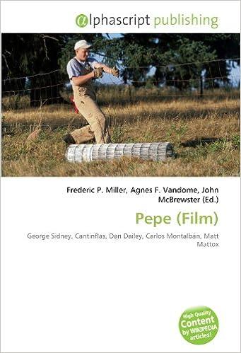 Pepe Film : George Sidney, Cantinflas, Dan Dailey, Carlos Montalbán, Matt Mattox: Amazon.es: Frederic P Miller, Agnes F Vandome, John McBrewster: Libros en ...