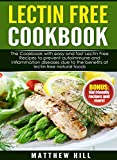 #5: Lectin Free Cookbook: The Cookbook with Easy and Fast Lectin Free Recipes to Prevent Autoimmune and Inflammation Diseases Due to the Benefits of Lectin ... Natural Foods (BONUS: Kid-Friendly Recipes)