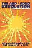 The ADD / ADHD Revolution, LaVonne Kirkpatrick and Rick Kirkpatrick, 0595369359