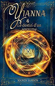 Yianna - Le destin d'un royaume: tome 4 (French Edit