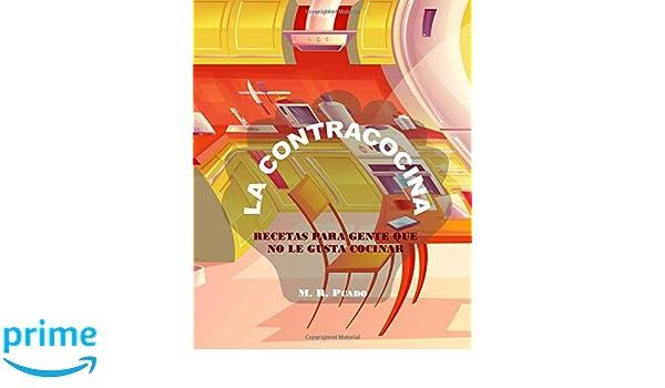 La Contracocina: Recetas para gente que no le gusta cocinar (Spanish Edition): M. R. Puado: 9781727605365: Amazon.com: Books