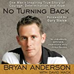 No Turning Back: One Man's Inspiring True Story of Courage, Determination, and Hope | Bryan Anderson,David Mack,Gary Sinise (foreward)