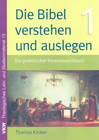 Die Bibel verstehen und auslegen: Ein praktischer Hermeneutikkurs (Theologisches Lehr- und Studienmaterial)