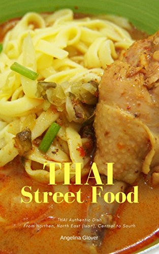 Delicious Thai Street Food: Authentic Thai Food Easily Found Everywhere in Thailand, Street Food, Floating Market, Local Market and More by Lisa Stewart