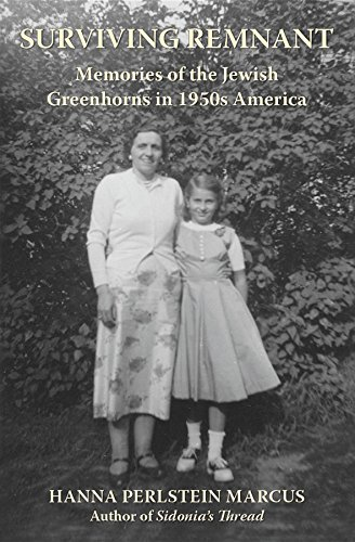 Surviving Remnant: Memories of the Jewish Greenhorns in 1950s America by Hanna Perlstein Marcus