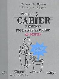 Petit cahier d'exercices pour vivre sa colère au positif par Yves-Alexandre Thalmann