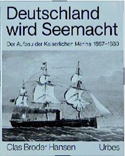 Deutschland wird Seemacht: Der Aufbau der Kaiserlichen Marine 1867-1880 in zeitgenössischen Berichten und Illustrationen Taschenbuch – 1. Januar 1991 Clas B Hansen Urbes 3924896232 MAK_MNT_9783924896232