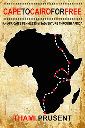 Cape to Cairo for Free: An African's Penniless Misadventure through Africa