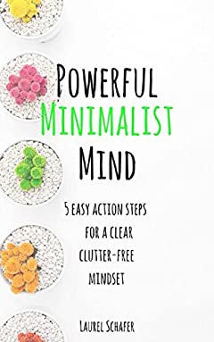 Powerful Minimalist Mind: 5 Easy Action Steps for a Clear Clutter-Free Mindset