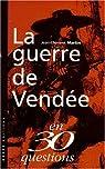 La Guerre de Vendée en 30 questions par Martin