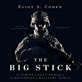 img - for The Big Stick: The Limits of Soft Power and the Necessity of Military Force book / textbook / text book