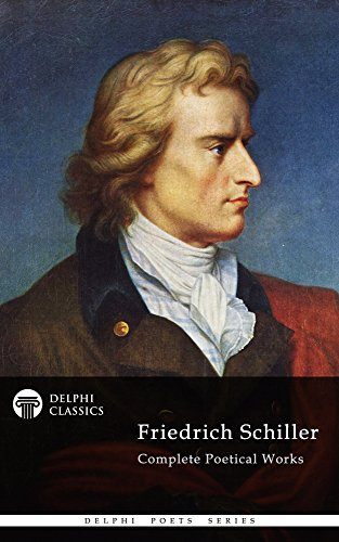 Complete Poetical Works and Plays of Friedrich Schiller (Delphi Classics) (Delphi Poets Series Book 25)