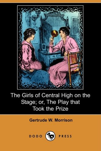Download The Girls of Central High on the Stage; Or, the Play That Took the Prize (Dodo Press) PDF