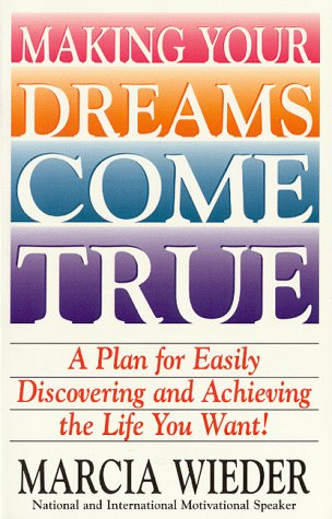 Making Your Dreams Come True: A Plan for Easily Discovering and Achieving the Life You Want!