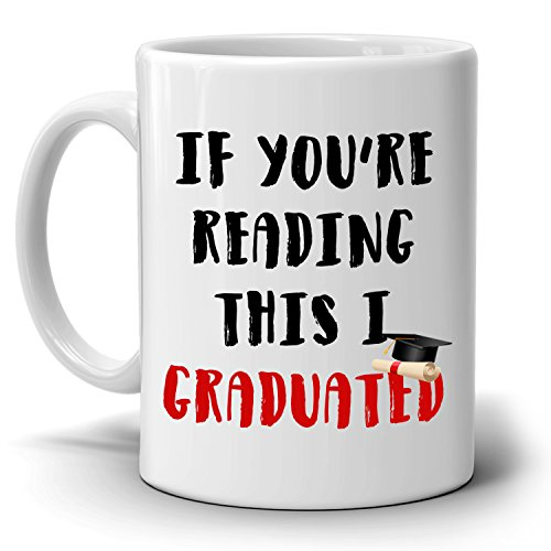 If You are Reading This I Graduated Funny Graduation Gift for New College Grad Coffee Mug, Printed on Both Sides!