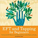 EFT and Tapping for Beginners: The Essential EFT Manual to Start Relieving Stress, Losing Weight, and Healing | Rockridge Press