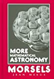More Mathematical Astronomy Morsels, Meeus, Jean H., 0943396743