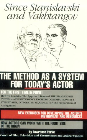 Since Stanislavski and Vakhtangov: The Method As a System for Today's Actor