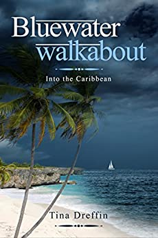 Bluewater Walkabout: Into the Caribbean by [Dreffin, Tina]