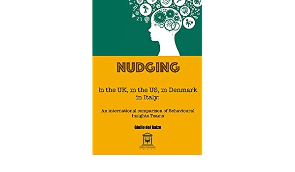 Nudging in the UK, in the USA, in Denmark, in Italy: an international comparison of Behavioural Insights Teams (English Edition) eBook: Giulio Del Balzo: ...