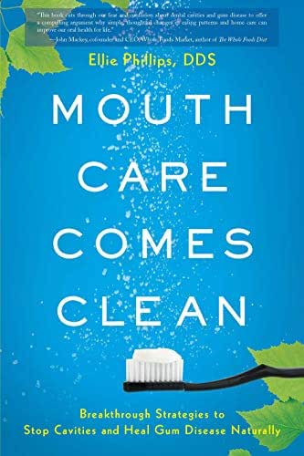 Mouth Care Comes Clean: Breakthrough Strategies to Stop Cavities and Heal Gum Disease Naturally