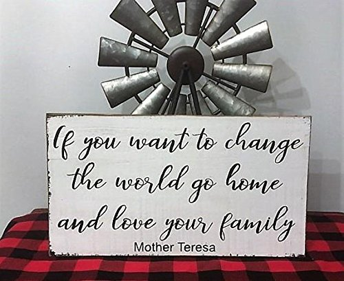 Wood Plaque If you want to change the world go home and love your family wood sign Mother Teresa 20x12