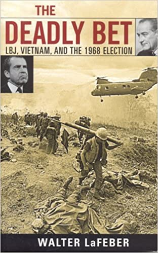 The Deadly Bet: LBJ, Vietnam, and the 1968 Election (Vietnam: America in the War Years)