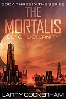 The Mortalis: Beyond Eternity by [Cockerham, Larry]