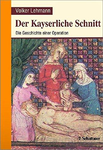 Der Kayserliche Schnitt: Die Geschichte einer Operation