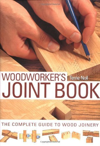 The Woodworker's Joint Book: The Complete Guide to Wood Joinery by Terrie Noll (2007-03-01)